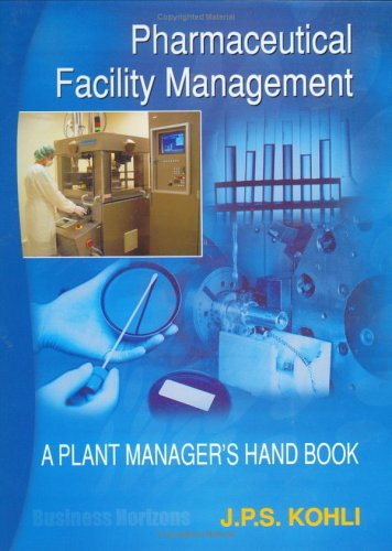 Pharmaceutical Facility Management: The Plant Managers Handbook: Kohli, D P