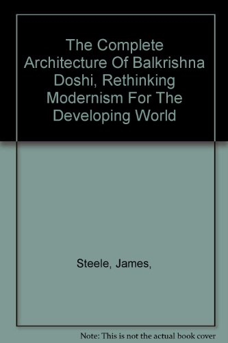 9788190080910: The complete architecture of Balkrishna Doshi: Rethinking modernism for the developing world