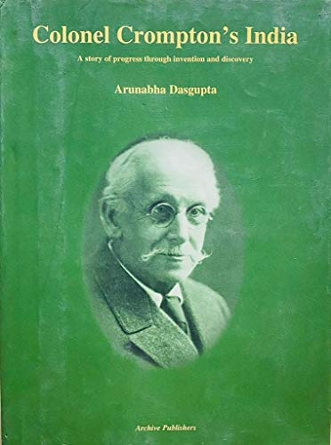 9788190091404: Colonel Crompton's India: A story of progress through invention and discovery