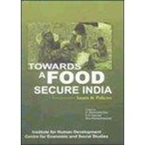 Towards a Food Secure India : Issues and Policies: S Mahendra Dev; K P Kannan and Nira Ramachandran