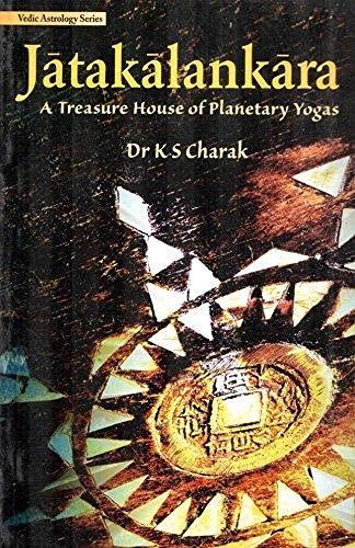 Jatakalankara: A Treasure House of Planetary Yogas (Vedic Astrology Series): Charak, Dr. K.S.