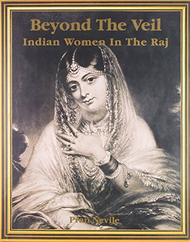 Beyond the Veil: Indian Women in the Raj: Pran Nevile