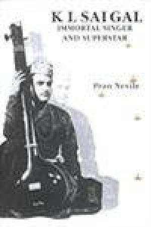 K L Saigal : Immortal Singer and Superstar: Pran Nevile