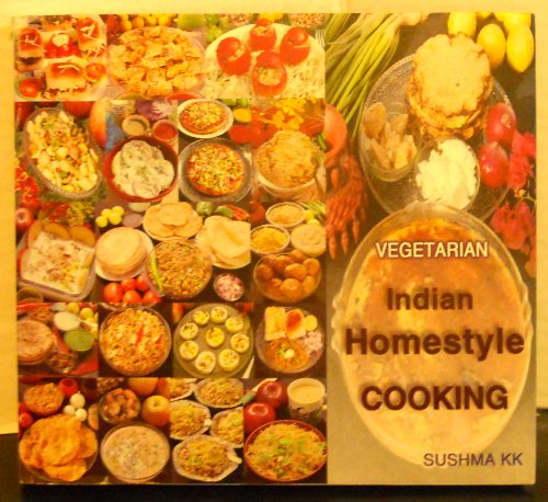 Vegetarian Indian Homestyle Cooking: Sushma KK