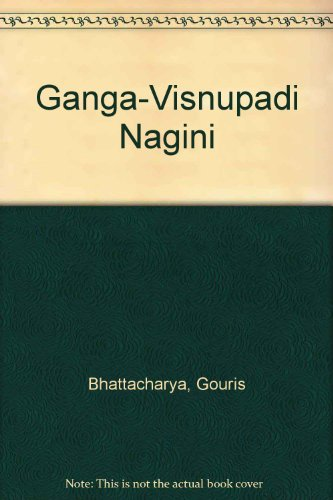 Ganga-Visnupadi-Nagini (1st Kumar Sarat Kumar Roy Memorial Lecture): Gouriswar Bhattacharya
