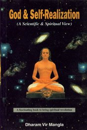 God and Self-realization: A Scientific and Spiritual View: Dharam Vir Mangla