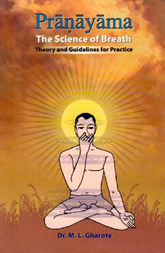 Pranayama - the Science of Breath: Theory and Guidelines for Practice: Gharote, Manohar Laxman
