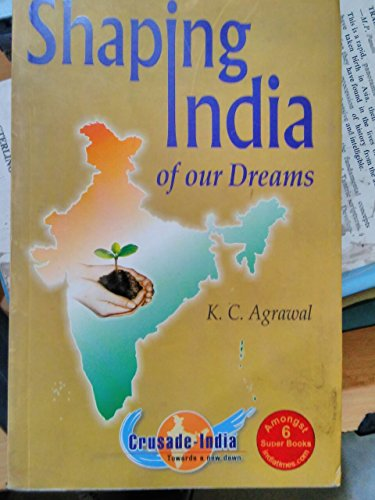 Shaping India of our Dreams: A Work: K.C. Agrawal