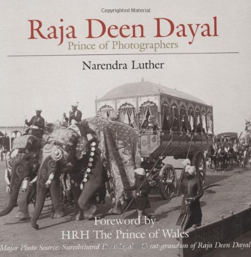 The Prince of Photographers Raja Deen Dayal: Narendra Luther