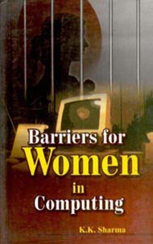 Barriers for Women in Computing: Sharma, K.K.
