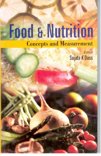 Food and Nutrition: Concepts and Measurement: Dr Sujata K. Dass (Ed.)