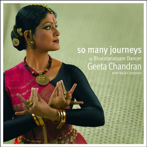 So Many Journeys By Bharatanatyam Dancer Geeta Chandra with Rajiv Chandran: Geeta Chandran with ...