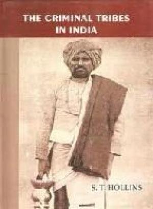 The Criminal Tribes in India: S.T. Hollins