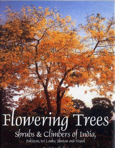 Flowering Trees: Shrubs & Climbers of India, Pakistan, Sri Lanka, Bhutan and Nepal.: Rupinder ...
