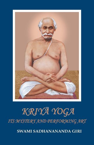 Kriya Yoga: Its Mystery and Performing Art: Swami Sadhanananda Giri