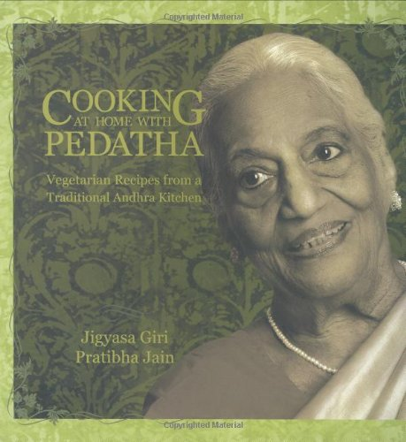 Cooking at Home with Pedatha (Best Vegetarian Book in the World - Gourmand Winner): Jigyasa Giri; ...