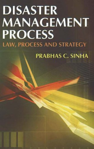 Disaster Management Process: Law, Process and Strategy: Prabhas Chandra Sinha