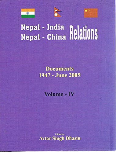 9788190315043: Nepal-India And Nepal-China Relations: Volume IV. Documents 1947-June 2005