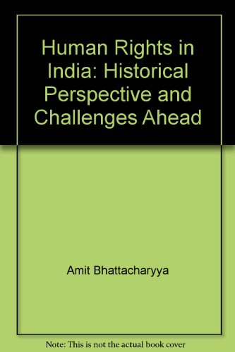 Human Rights in India: Historical Perspective and: Amit Bhattacharyya &