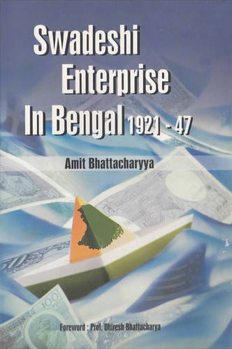 Swadeshi Enterprise in Bengal 1921-47: Amit Bhattacharyya
