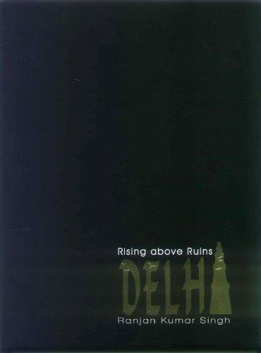 Delhi: Rising Above Ruins: Ranjan Kumar Singh