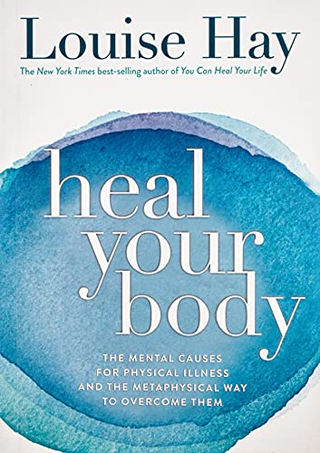 9788190416986: Heal Your Body: The Mental Causes for Physical Illness and the Metaphysical Way to Overcome Them [Paperback] [Jan 01, 2009] Louise L Hay
