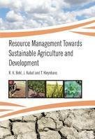 Resource Management Towards Sustainable Agriculture and Development: Edited by R.K.