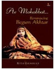 Ae Mohabbat Reminiscing Begum Akhtar: Rita Ganguly