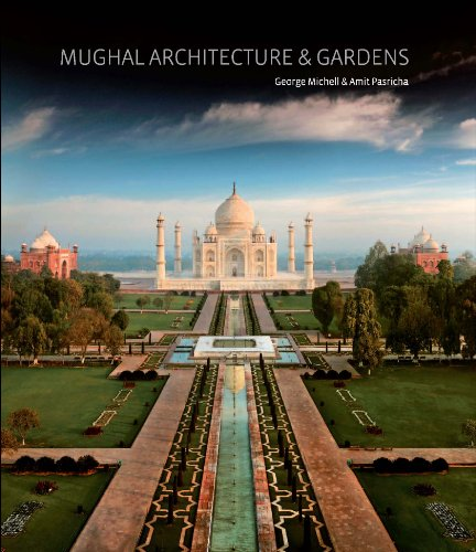 Mughal Architecture and Gardens: Text by George Michell. Photographs by Amit Pasricha