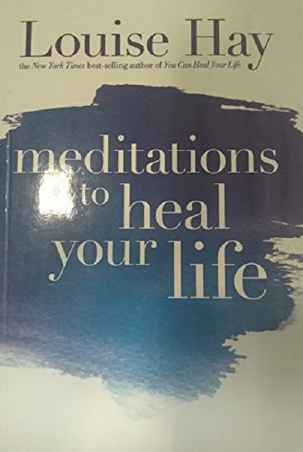 Meditations to Heal Your Life: Louise L. Hay