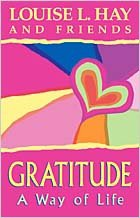Gratitude: A Way of Life: Louise L. Hay
