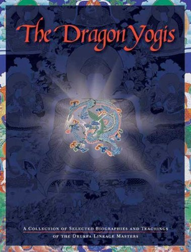 9788190589130: Dragon Yogis: A Collection of Selected Biographies and Teachings of the Drukpa Lineage Masters