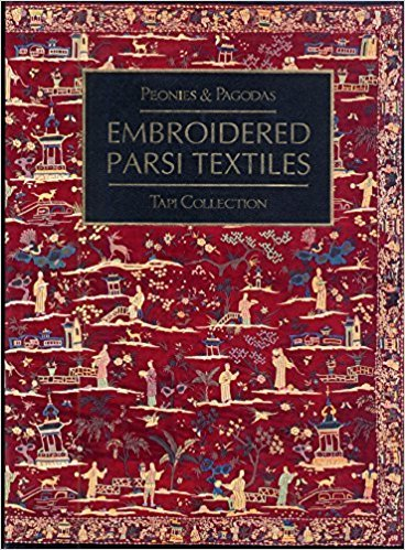 Peonies and Pagodas : Embroidered Parsi Textiles: Tapi Collection: Edited  by Shila Shah and