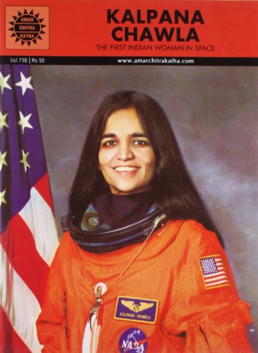 Kalpana Chawla: The First Indian Woman in Space (Vol. 736): Amar Chitra Katha