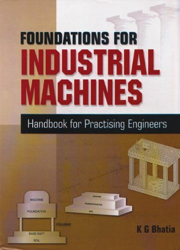 Foundations for Industrial Machines: Rotary Machines/ Reciprocation: Bhatia, K.G. (Author)