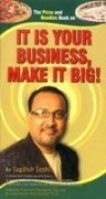IT IS YOUR BUSINESS MAKE IT BIG: JAGDISH JOSHI