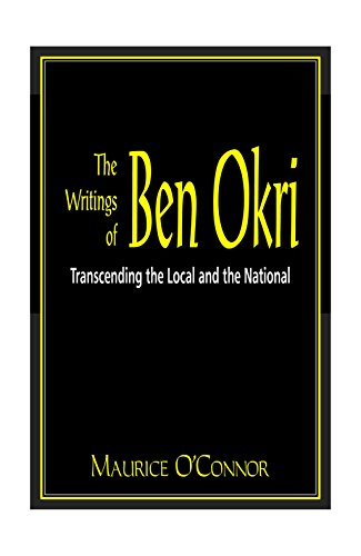 The Writings of Ben Okri: Transcending the: Maurice O'Connor