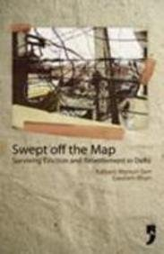 9788190618618: Swept off the Map Surviving Eviction and Resettlement in Delhi