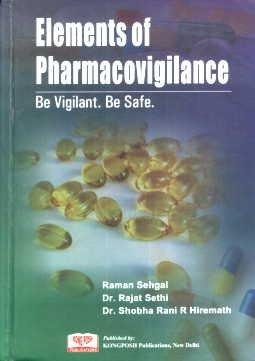 Elements of Pharmacovigilance: Be Vigilant. Be Safe: Raman Sehgal, Rajat Sethi and Shobha Rani ...