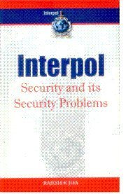 Interpol: Security and Its Security Problems: Rajesh K Jha
