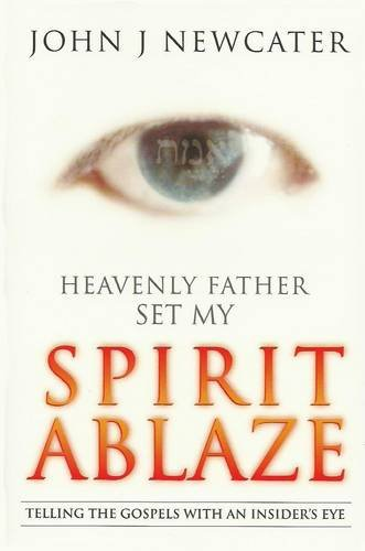 9788190634984: Heavenly Father Set My Spirit Ablaze: Telling the Gospels with an Insiders Eye