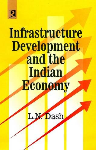 Infrastructure Development and the Indian Economy: Dash L.N.