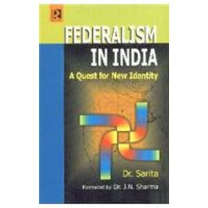 Federalism in India: A Quest for New Identify: Sarita