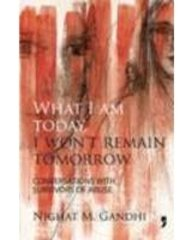 9788190666831: What I am Today, I Won'T Remain Tomorrow Conversations with Survivors of Abuse