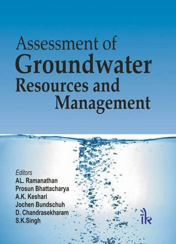 Assessment of Groundwater Resources and Management: A.L. Ramanathan, Prosun Bhattacharya, A.K. ...