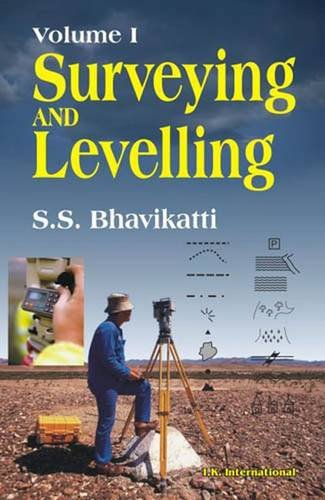 Surveying and Levelling, Volume 1: S.S. Bhavikatti