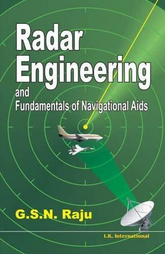 Radar Engineering: and Fundamentals of Navigational Aids: G.S.N. Raju