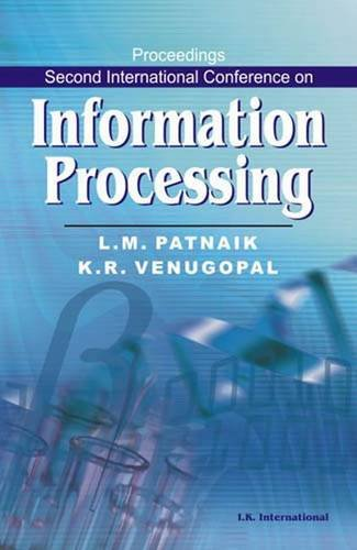 Proceedings Second International Conference on Information Processing: L M Patnaik, K R Venugopal