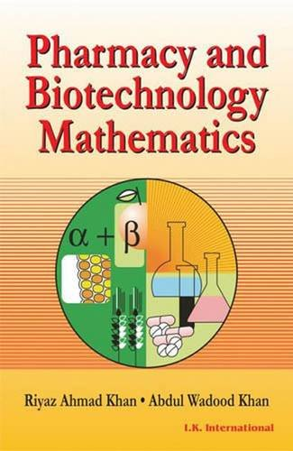 Pharmacy and Biotechnology Mathematics: Riyaz Ahmad Khan,Abdul