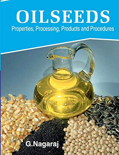 Oilseeds: Properties,Products,Processing and Procedures: G. Nagaraj